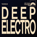 GUM Composers: Tainsus - Deep Electro